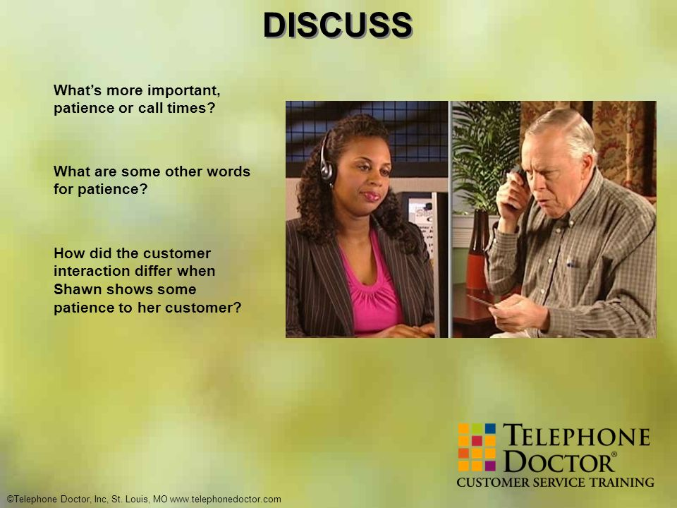 ©Telephone Doctor, Inc, St. Louis, MO www.telephonedoctor.com DISCUSS Whats more important, patience or call times? What are some other words for pati