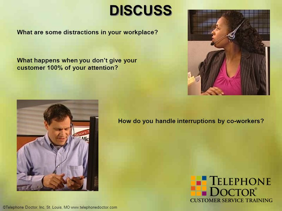 ©Telephone Doctor, Inc, St. Louis, MO www.telephonedoctor.com DISCUSS What are some distractions in your workplace? What happens when you dont give yo