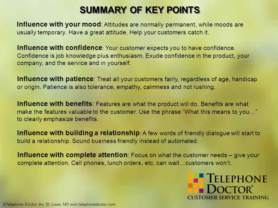 ©Telephone Doctor, Inc, St. Louis, MO www.telephonedoctor.com SUMMARY OF KEY POINTS Influence with your mood : Attitudes are normally permanent, while