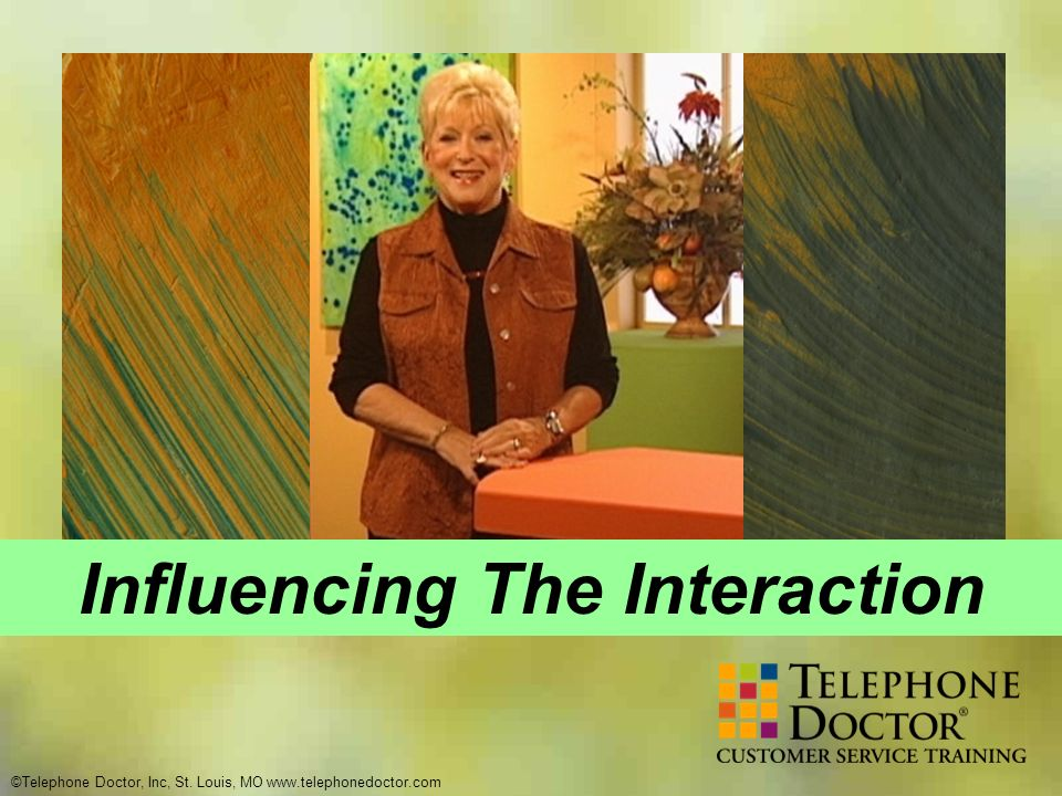 ©Telephone Doctor, Inc, St. Louis, MO www.telephonedoctor.com Influencing The Interaction