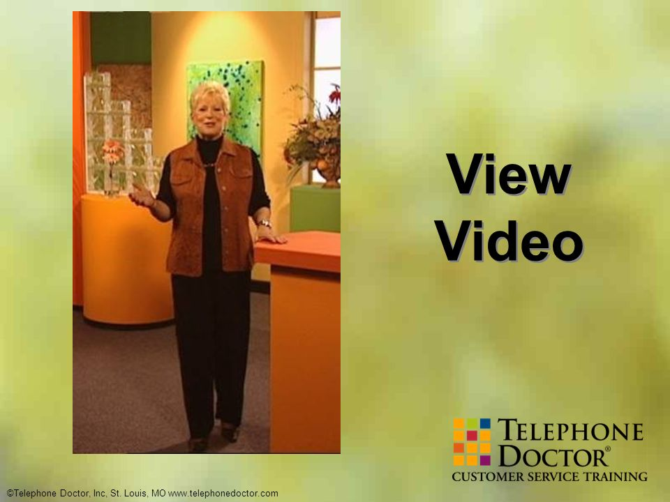 ©Telephone Doctor, Inc, St. Louis, MO www.telephonedoctor.com View Video
