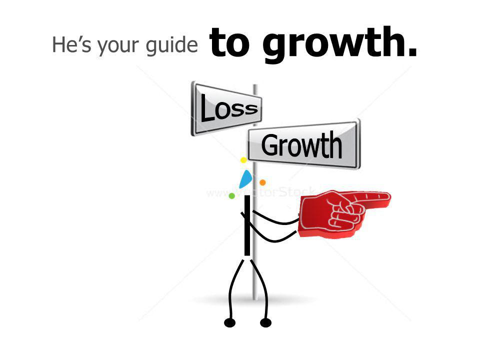 Hes your guide to growth.
