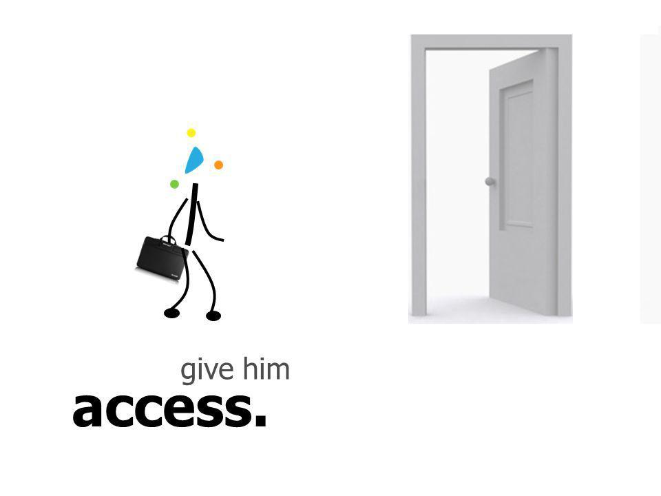 access. give him