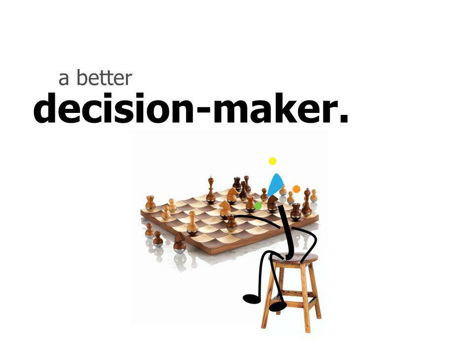 decision-maker. a better