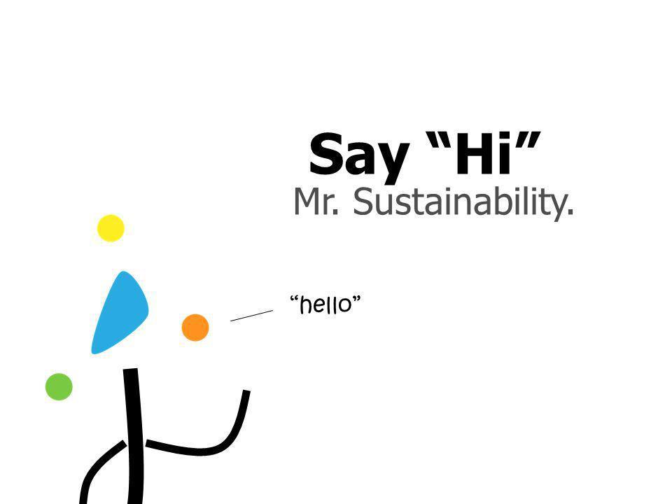 Mr. Sustainability. Say Hi hello