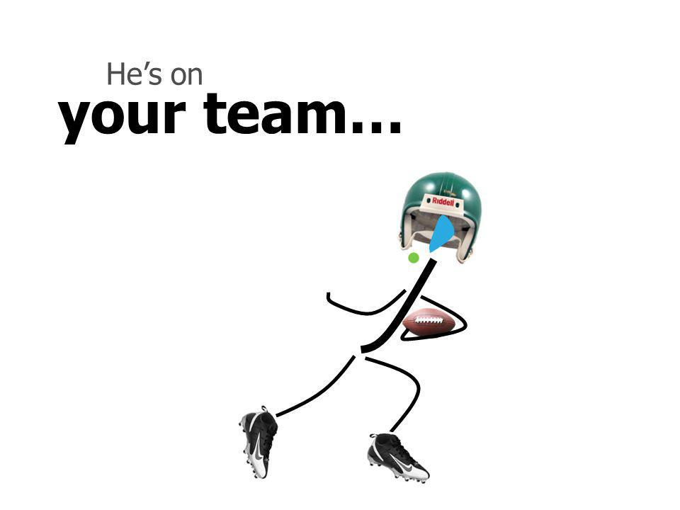 your team… Hes on