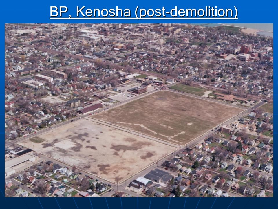 7 BP: Kenosha, 115-Year-Old Brass Plant Problem: Lots Unknowns Problem: Lots Unknowns Opportunity: Opportunity: Size justified risksSize justified ris