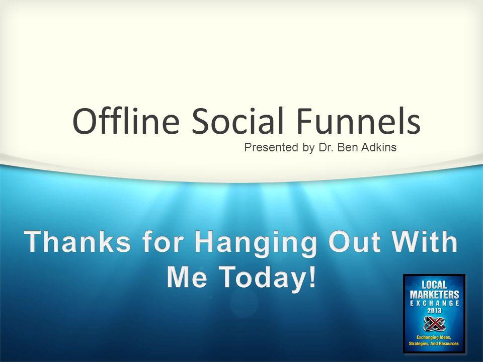 Offline Social Funnels Presented by Dr. Ben Adkins