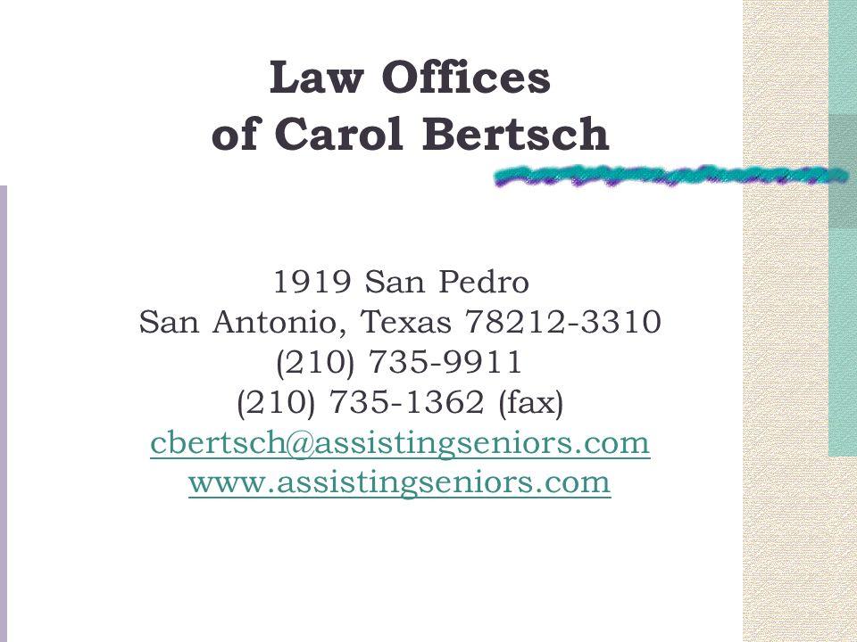 1919 San Pedro San Antonio, Texas 78212-3310 (210) 735-9911 (210) 735-1362 (fax) cbertsch@assistingseniors.com www.assistingseniors.com cbertsch@assistingseniors.com www.assistingseniors.com Law Offices of Carol Bertsch