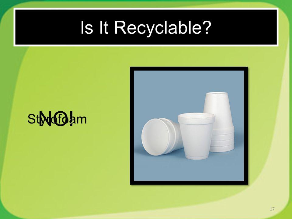 17 Styrofoam NO! Is It Recyclable