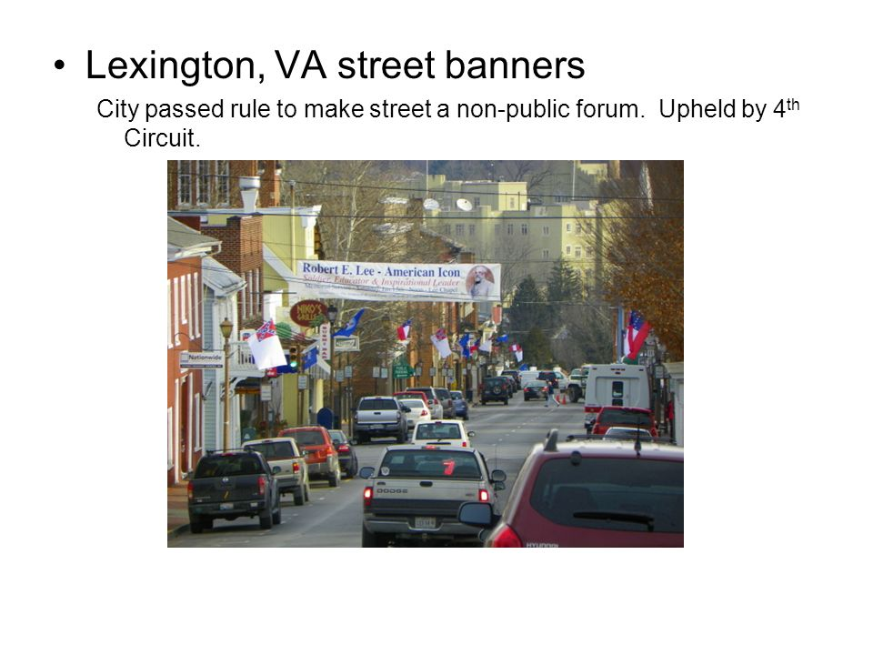 Lexington, VA street banners City passed rule to make street a non-public forum. Upheld by 4 th Circuit.