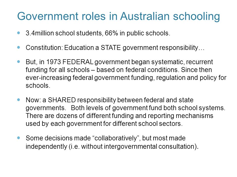 Government roles in Australian schooling 3.4million school students, 66% in public schools.