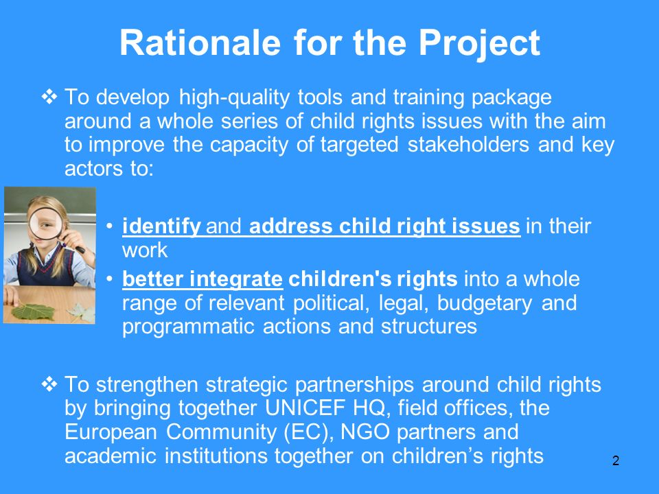 2 Rationale for the Project To develop high-quality tools and training package around a whole series of child rights issues with the aim to improve th