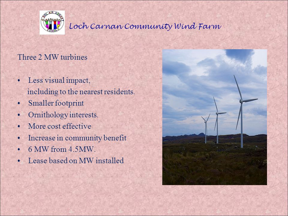 Three 2 MW turbines Less visual impact, including to the nearest residents.