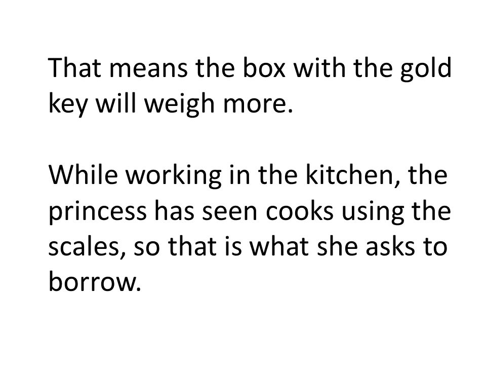 That means the box with the gold key will weigh more.