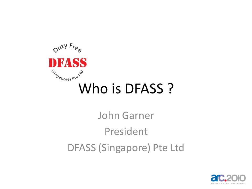 Who is DFASS ? John Garner President DFASS (Singapore) Pte Ltd