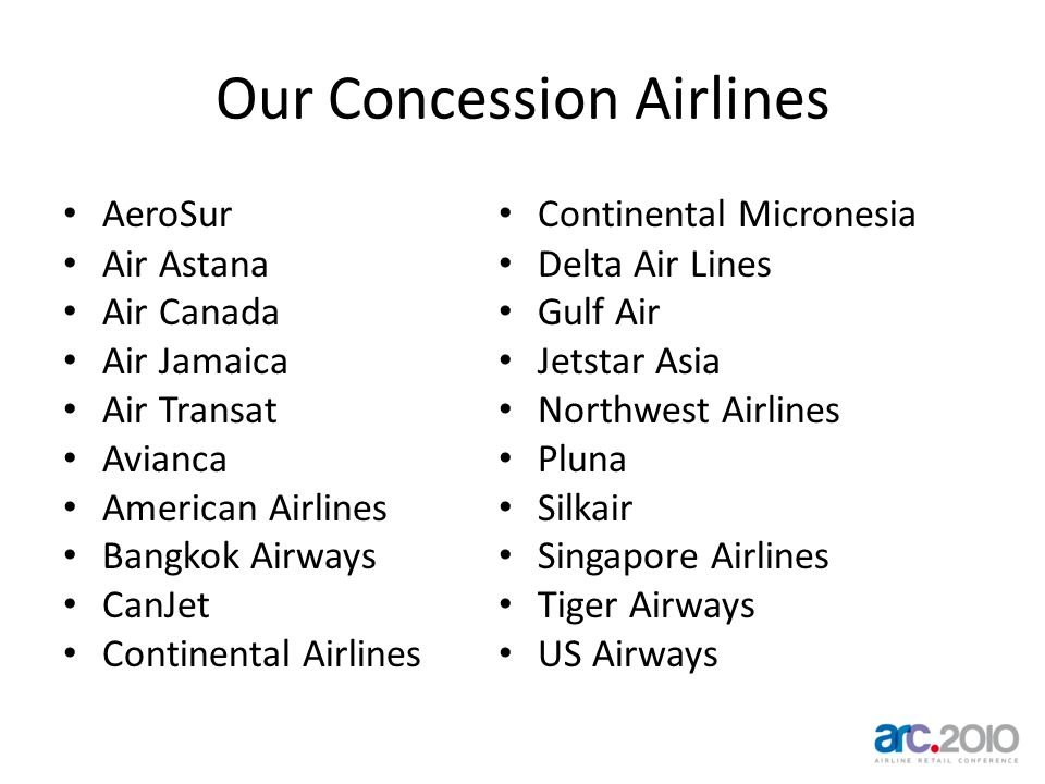 Our Concession Airlines AeroSur Air Astana Air Canada Air Jamaica Air Transat Avianca American Airlines Bangkok Airways CanJet Continental Airlines Co