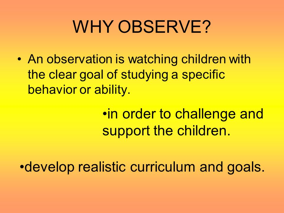 CHECK LIST: The simplest form of observation where the observer checks off listed behaviors.