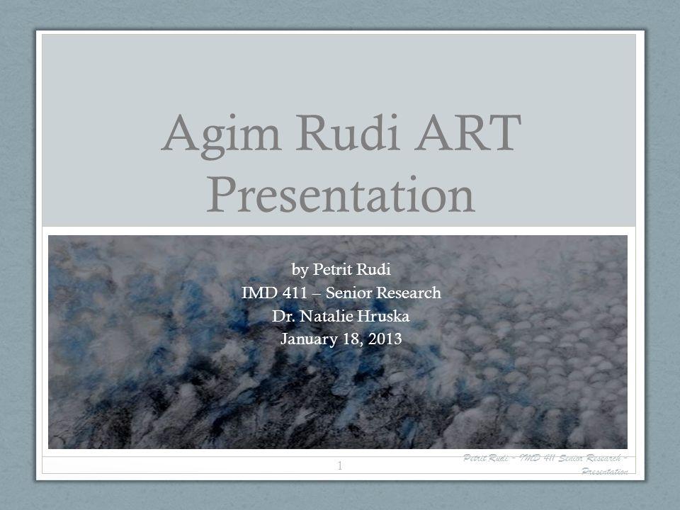 Agim Rudi ART Presentation by Petrit Rudi IMD 411 – Senior Research Dr.