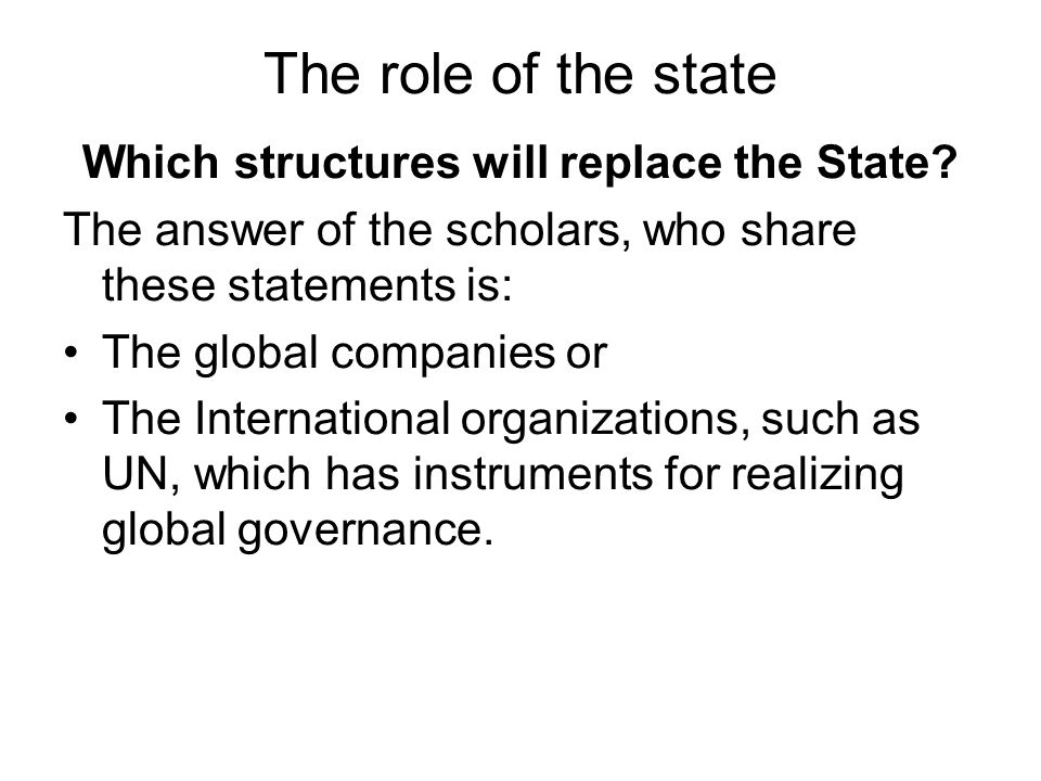 The role of the state Which structures will replace the State? The answer of the scholars, who share these statements is: The global companies or The