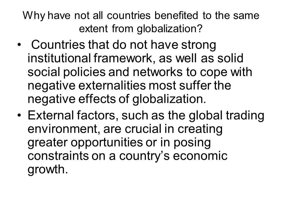 Why have not all countries benefited to the same extent from globalization? Countries that do not have strong institutional framework, as well as soli