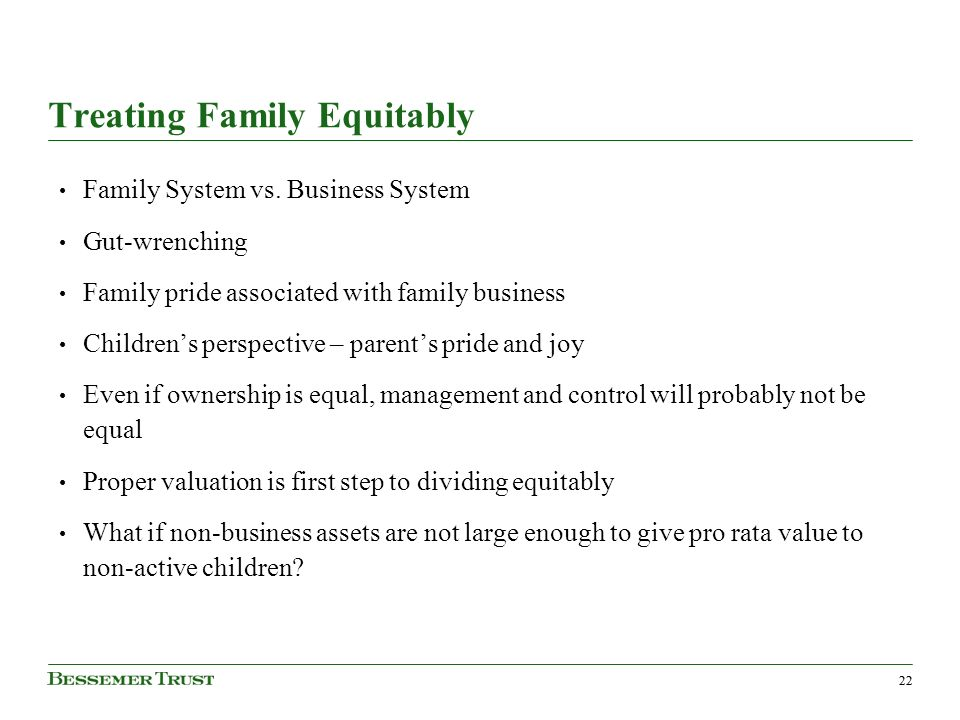 22 Treating Family Equitably Family System vs.