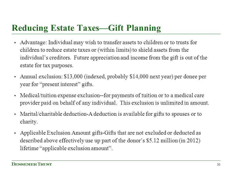 31 Reducing Estate TaxesGift Planning Advantage: Individual may wish to transfer assets to children or to trusts for children to reduce estate taxes or (within limits) to shield assets from the individuals creditors.