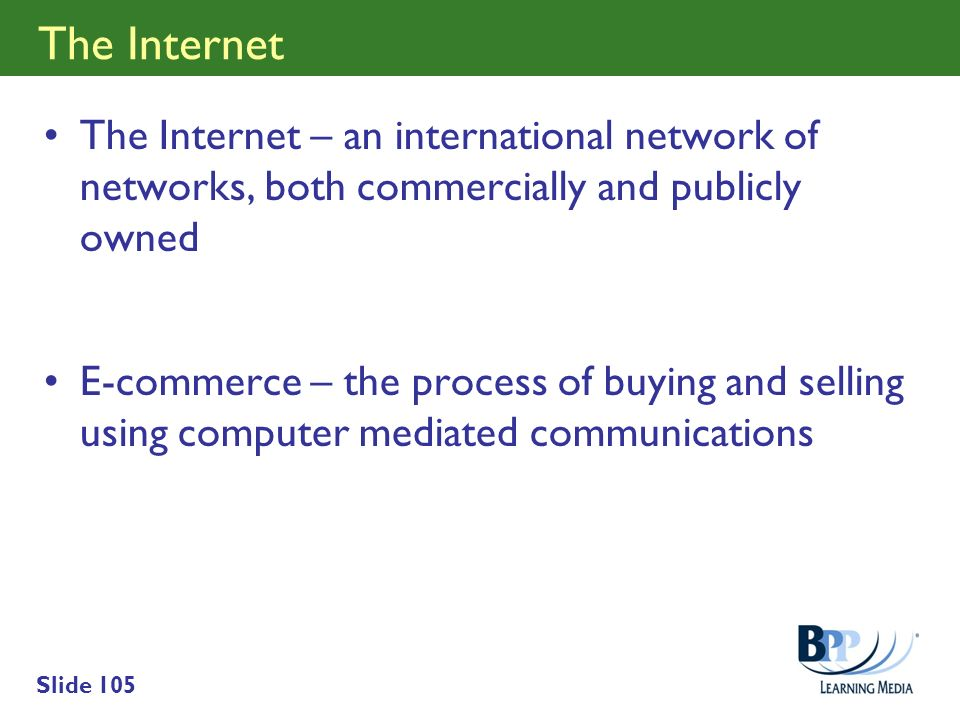 Slide 105 The Internet The Internet – an international network of networks, both commercially and publicly owned E-commerce – the process of buying an