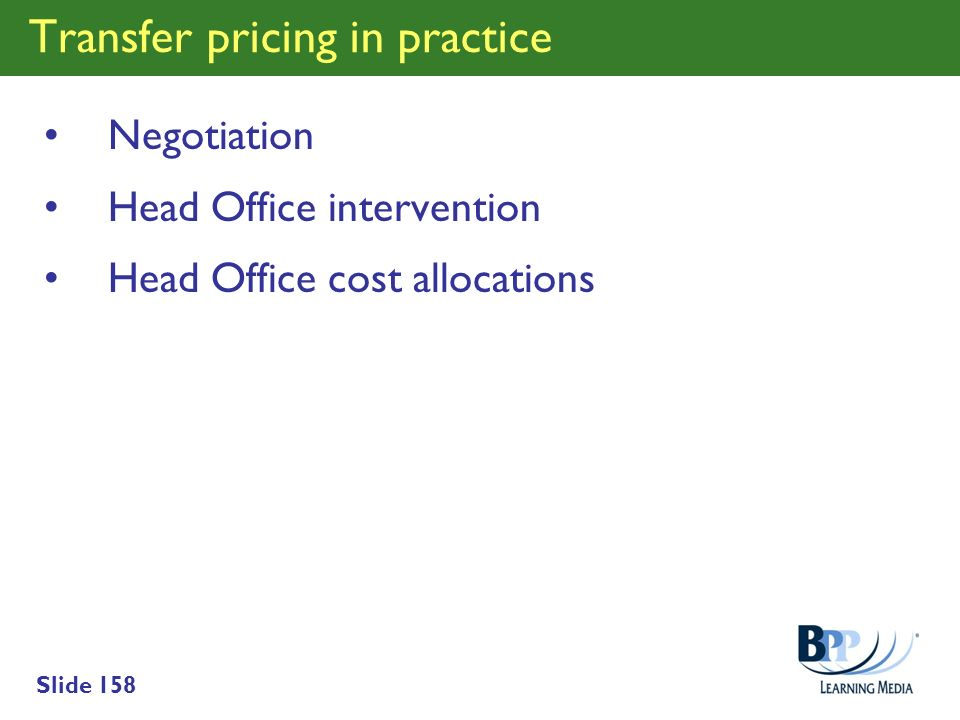 Slide 158 Transfer pricing in practice Negotiation Head Office intervention Head Office cost allocations