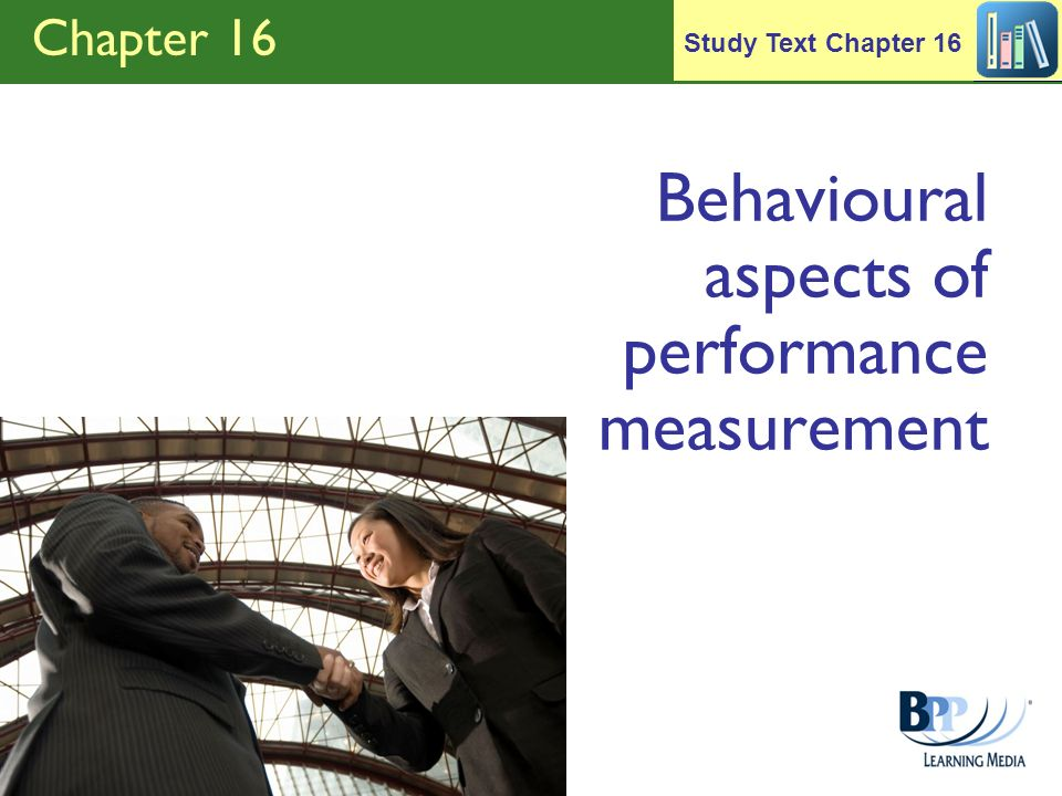 Chapter 16 Behavioural aspects of performance measurement Study Text Chapter 16