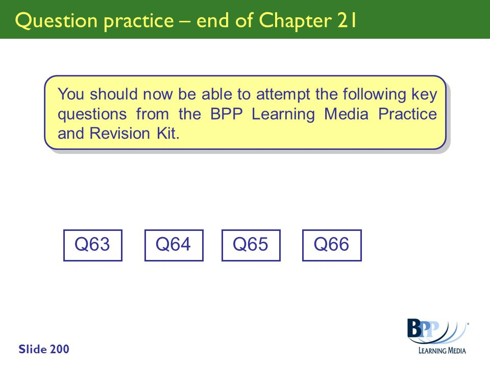 Slide 200 Question practice – end of Chapter 21 Q63 You should now be able to attempt the following key questions from the BPP Learning Media Practice