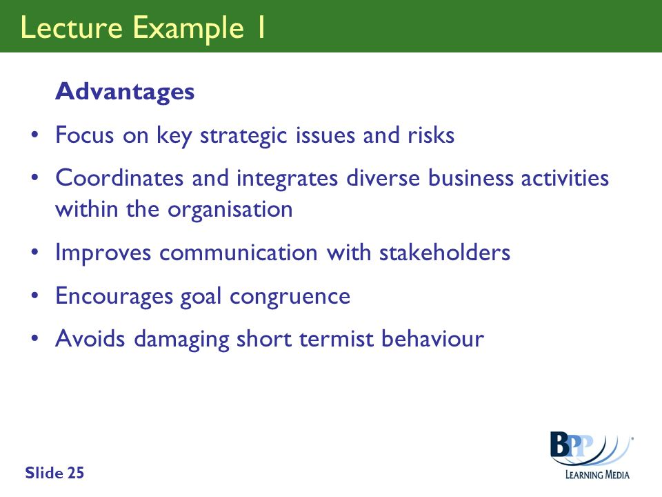 Slide 25 Lecture Example 1 Advantages Focus on key strategic issues and risks Coordinates and integrates diverse business activities within the organi