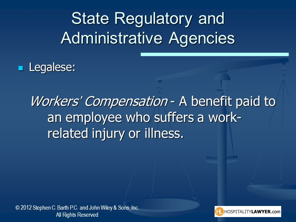 © 2012 Stephen C. Barth P.C. and John Wiley & Sons, Inc. All Rights Reserved State Regulatory and Administrative Agencies Legalese: Legalese: Workers