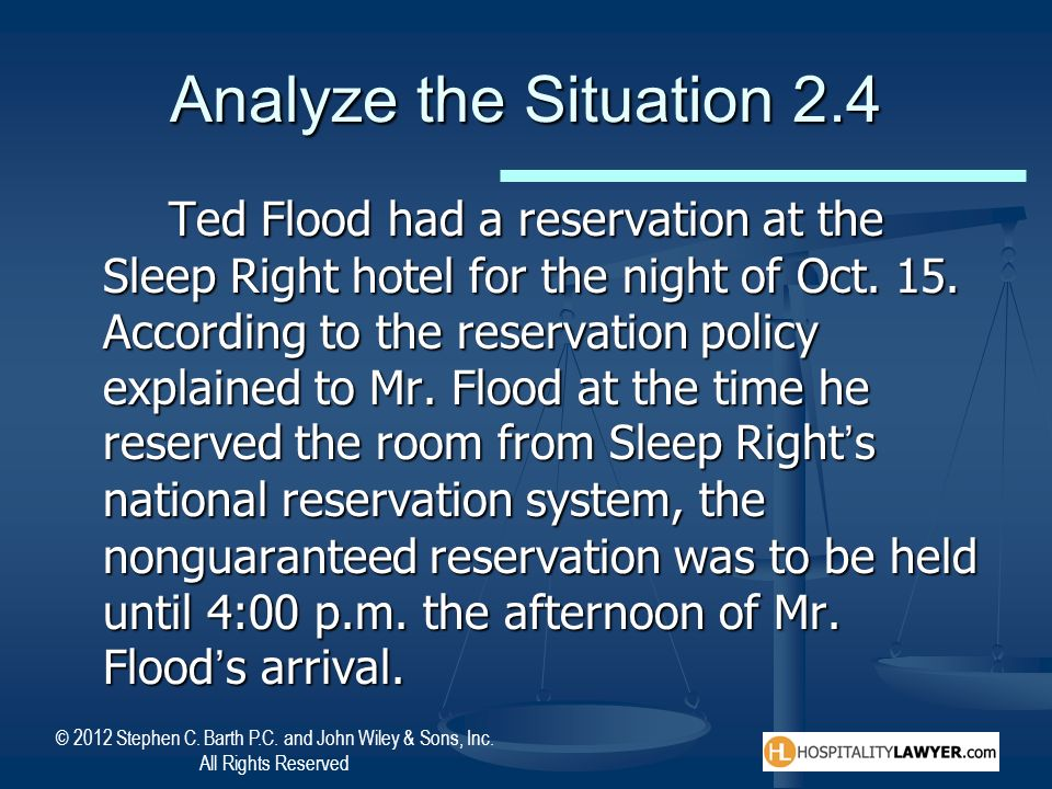 © 2012 Stephen C. Barth P.C. and John Wiley & Sons, Inc. All Rights Reserved Analyze the Situation 2.4 Ted Flood had a reservation at the Sleep Right