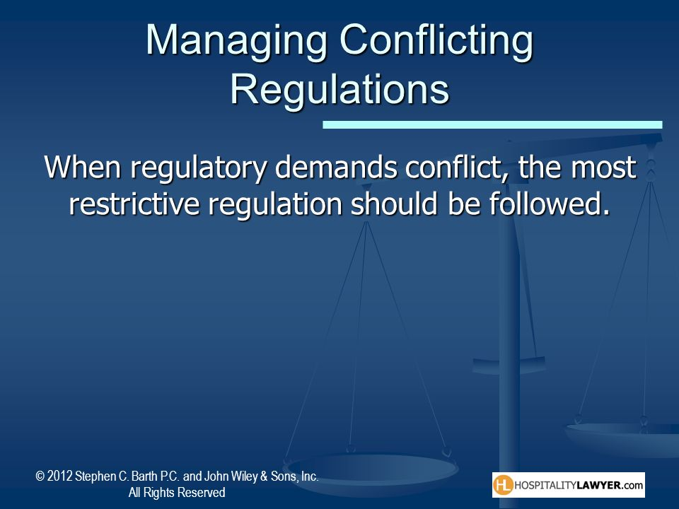 © 2012 Stephen C. Barth P.C. and John Wiley & Sons, Inc. All Rights Reserved Managing Conflicting Regulations When regulatory demands conflict, the mo