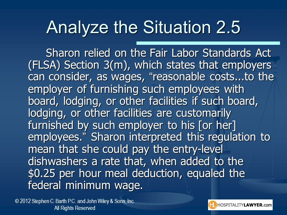 © 2012 Stephen C. Barth P.C. and John Wiley & Sons, Inc. All Rights Reserved Analyze the Situation 2.5 Sharon relied on the Fair Labor Standards Act (