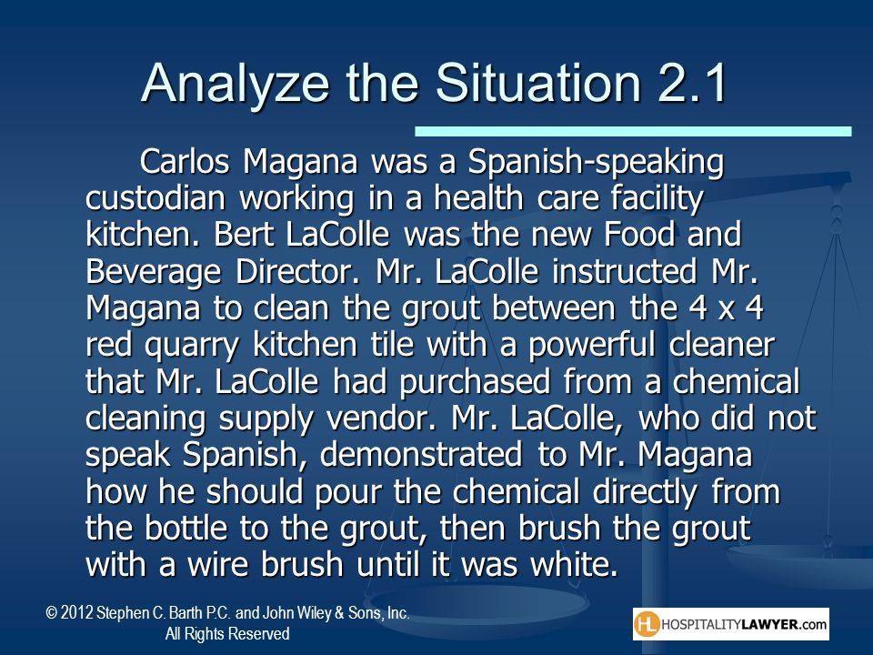 © 2012 Stephen C. Barth P.C. and John Wiley & Sons, Inc. All Rights Reserved Analyze the Situation 2.1 Carlos Magana was a Spanish-speaking custodian
