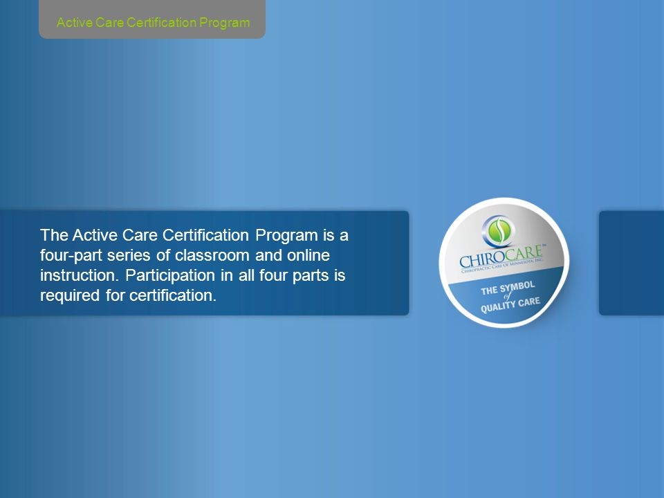 2 Tools For a Successful Active Care Program Perfect Fit Pro System This is the System that ChiroCare will use for this certification program to assist ChiroCare providers in establishing an exercise program for their patients.