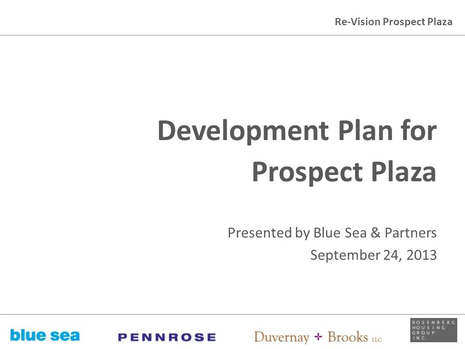 Re-Vision Prospect Plaza Development Plan for Prospect Plaza Presented by Blue Sea & Partners September 24, 2013 New York City Housing Authority NYC D