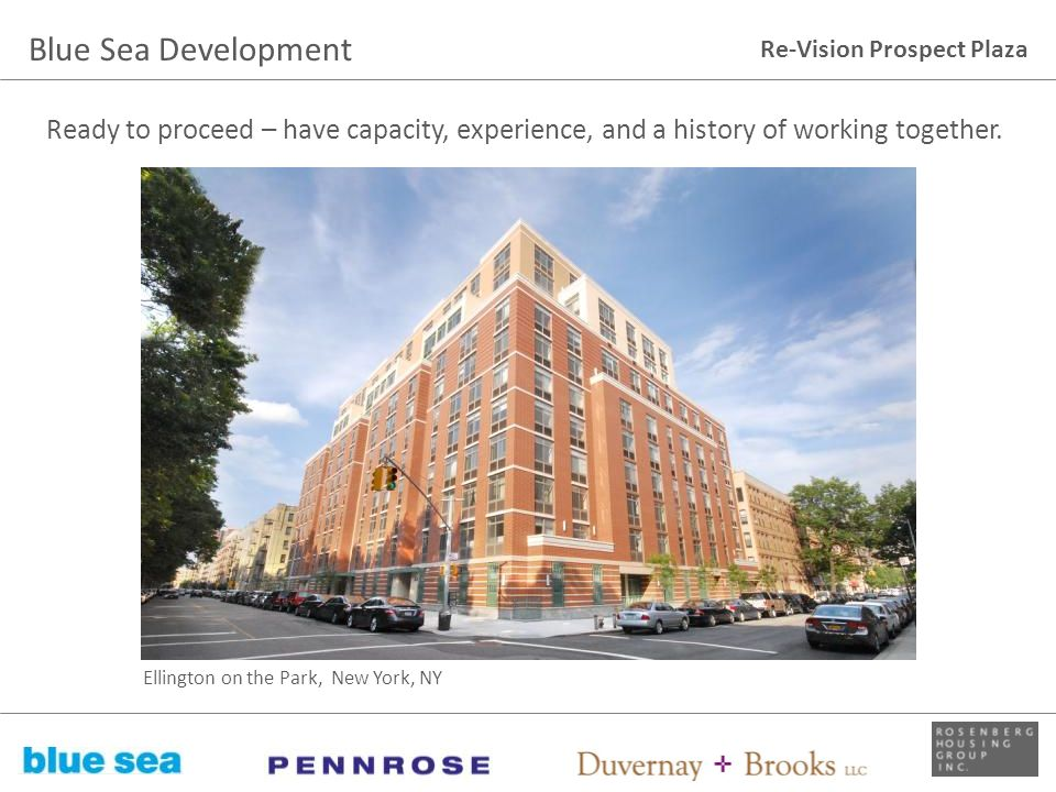 Re-Vision Prospect Plaza Ready to proceed – have capacity, experience, and a history of working together. Ellington on the Park, New York, NY Blue Sea