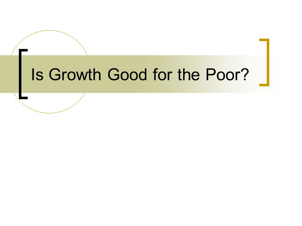 Is Growth Good for the Poor?