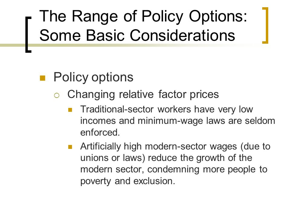 The Range of Policy Options: Some Basic Considerations Policy options Changing relative factor prices Traditional-sector workers have very low incomes