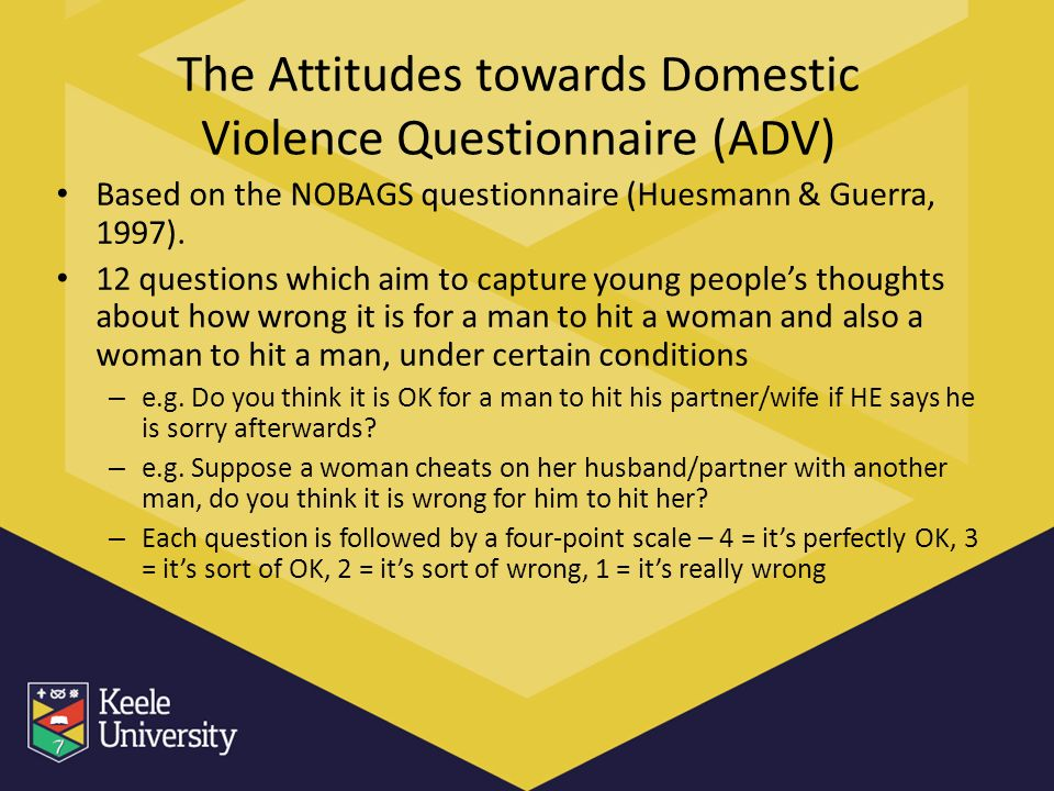 The Attitudes towards Domestic Violence Questionnaire (ADV) Based on the NOBAGS questionnaire (Huesmann & Guerra, 1997).