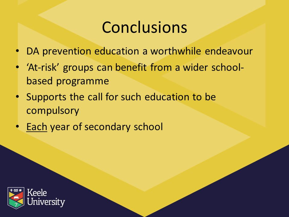 Conclusions DA prevention education a worthwhile endeavour At-risk groups can benefit from a wider school- based programme Supports the call for such education to be compulsory Each year of secondary school