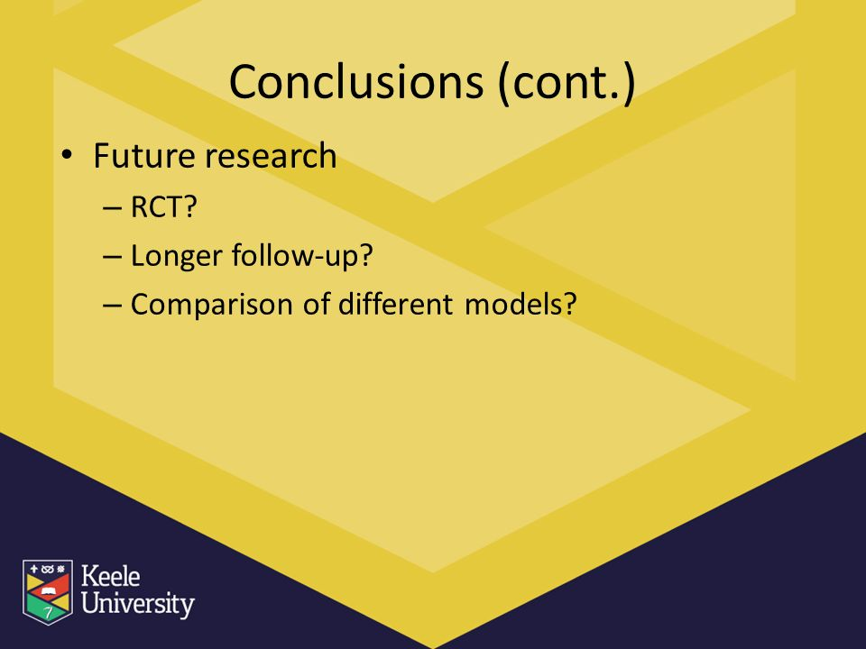 Conclusions (cont.) Future research – RCT – Longer follow-up – Comparison of different models