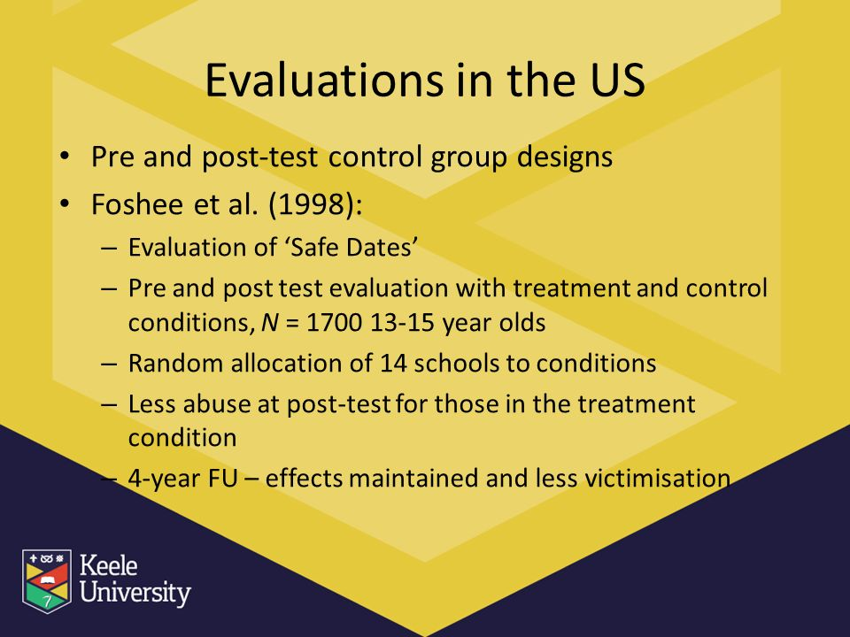 Evaluations in the US Pre and post-test control group designs Foshee et al.