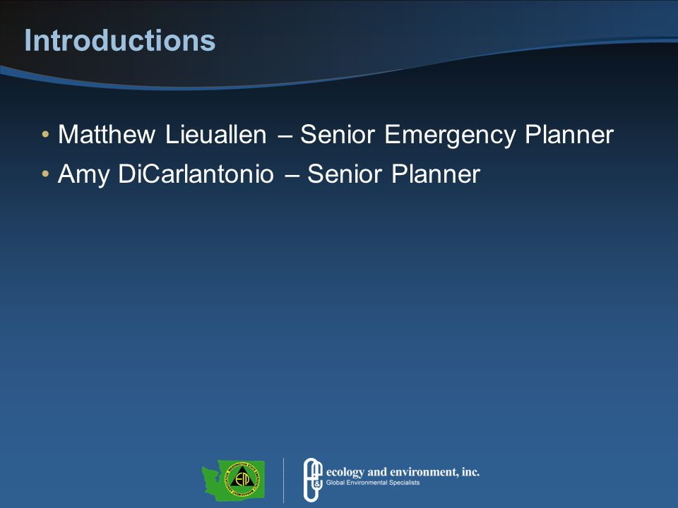 Introductions Matthew Lieuallen – Senior Emergency Planner Amy DiCarlantonio – Senior Planner