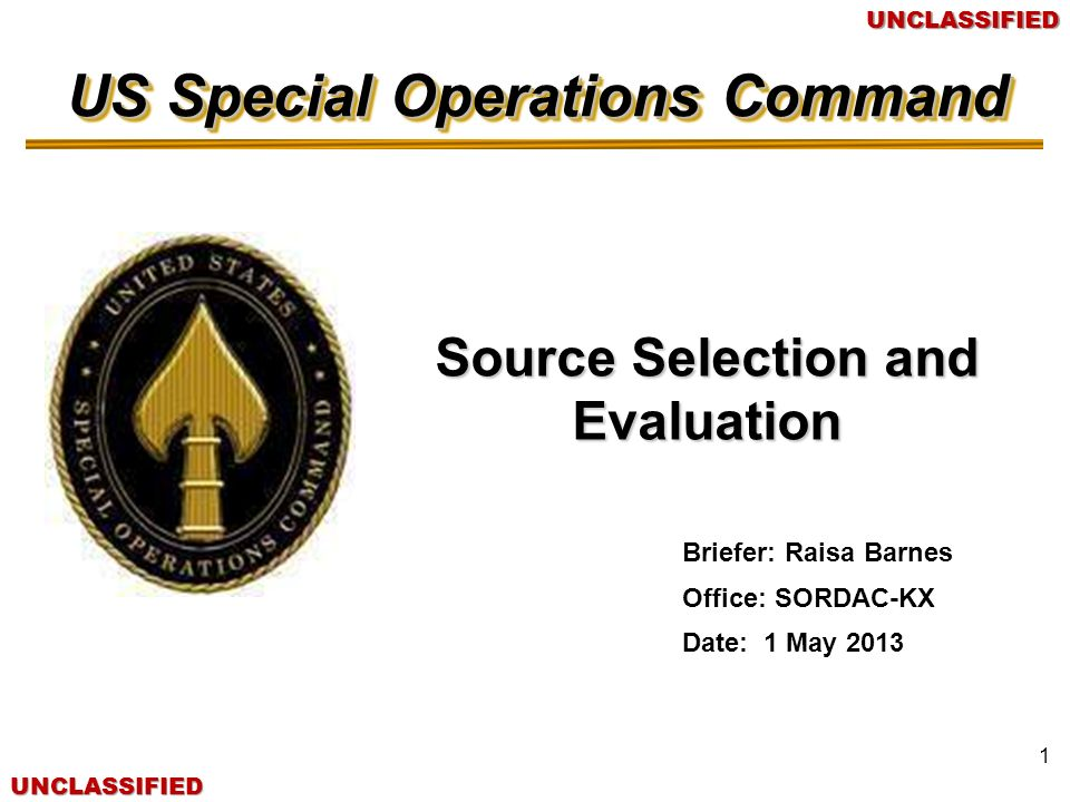UNCLASSIFIEDUNCLASSIFIED 2Agenda Types of Source Selections Source Selection Process/Governments Responsibility Source Selection Teams Solicitation/Request for Proposal (RFP) Proposal Submission and Evaluation Criteria Evaluation and Decision Process