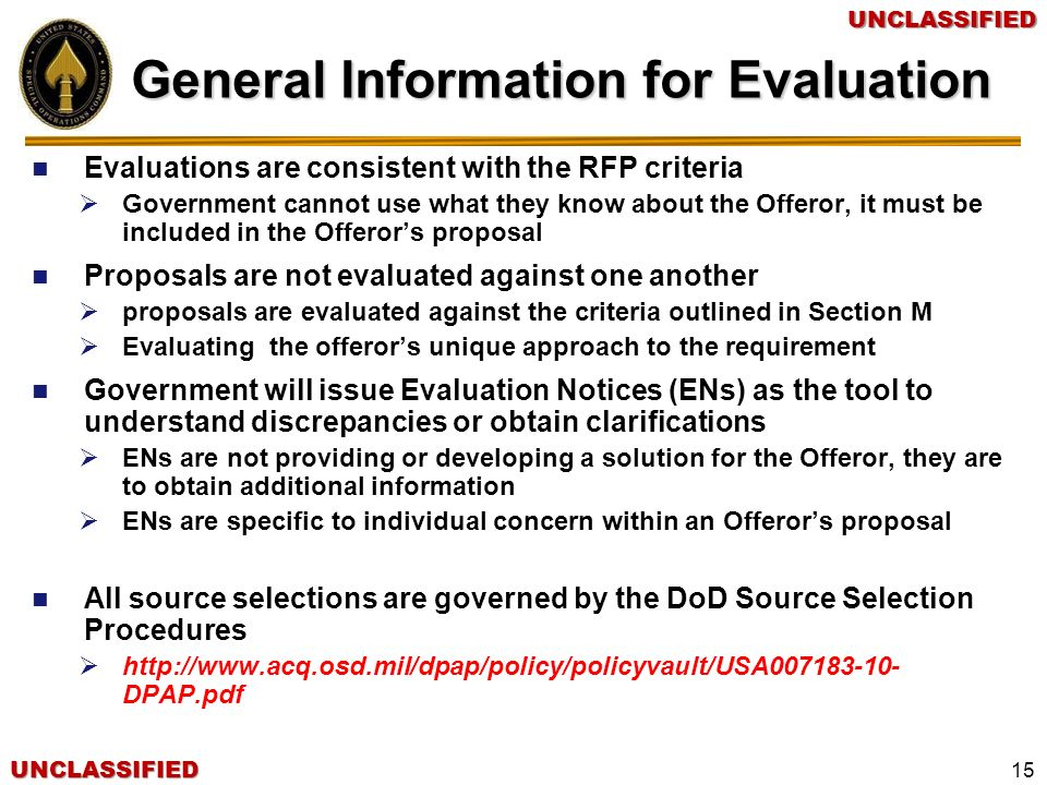 UNCLASSIFIEDUNCLASSIFIED 15 General Information for Evaluation Evaluations are consistent with the RFP criteria Government cannot use what they know a