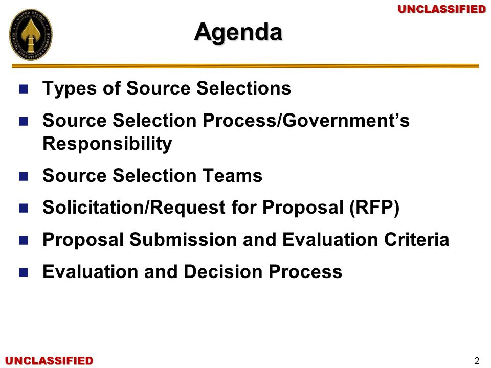 UNCLASSIFIEDUNCLASSIFIED 2Agenda Types of Source Selections Source Selection Process/Governments Responsibility Source Selection Teams Solicitation/Re